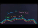 Jackson featuring James Yuill - Love Love Love
