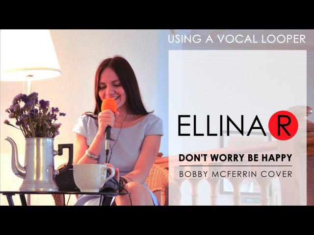 ELLINA R Эллина Решетникова - Dont worry, be happy (Bobby McFerrin cover) using vocal looper