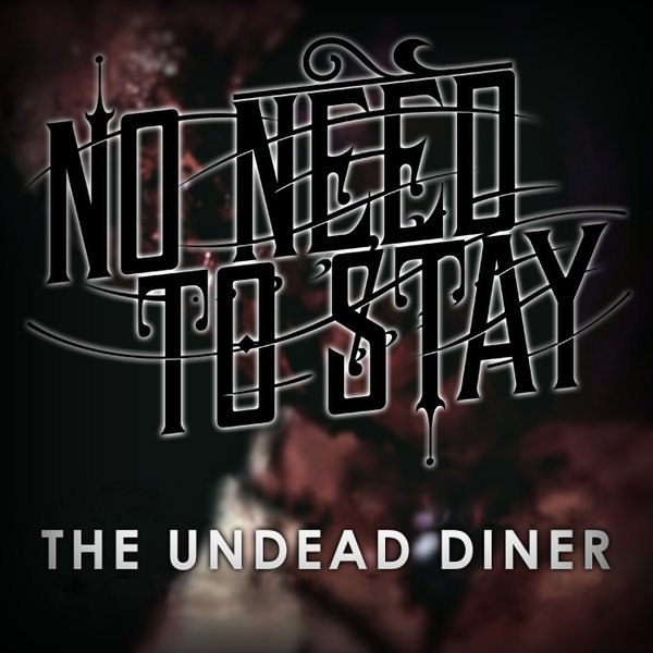 No Need to Stay - The Undead Diner (Single 2014)