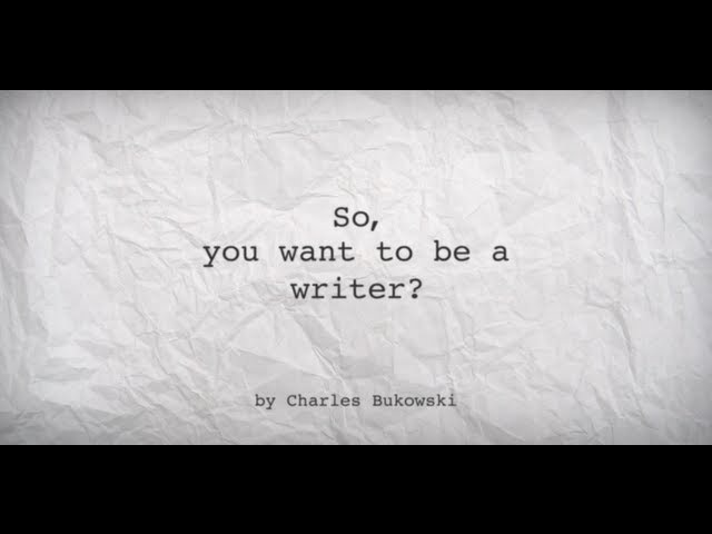 So you want to be a writer Charles Bukowski