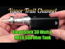 NEW Eleaf iStick 30 Watt Mod And MELO Sub Ohm Tank - Major Improvements! (30w)