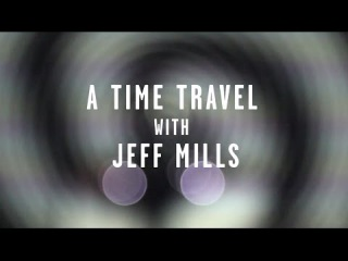 TIME TUNNEL : A TIME TRAVEL WITH JEFF MILLS [TRAX.TV]