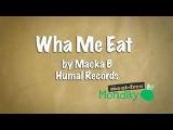 Wha Me Eat - Macka B
