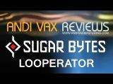 ANDI VAX REVIEWS 015 - Sugarbytes Looperator