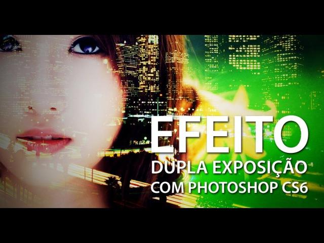 Criando efeito dupla exposição em fotos com Photoshop CS6\\зщ