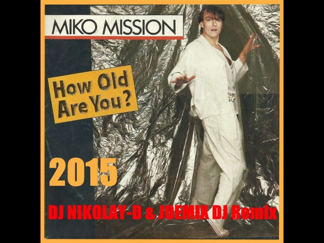 MIKO MISSION - How Old Are You(DJ NIKOLAY-D JOEMIX DJ Remix 2015)