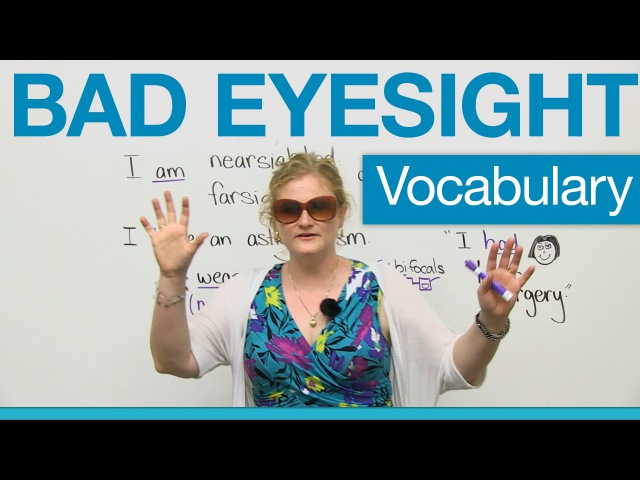 English Vocabulary - Bad Eyesight glasses, contacts, optometrist, eye doctor...