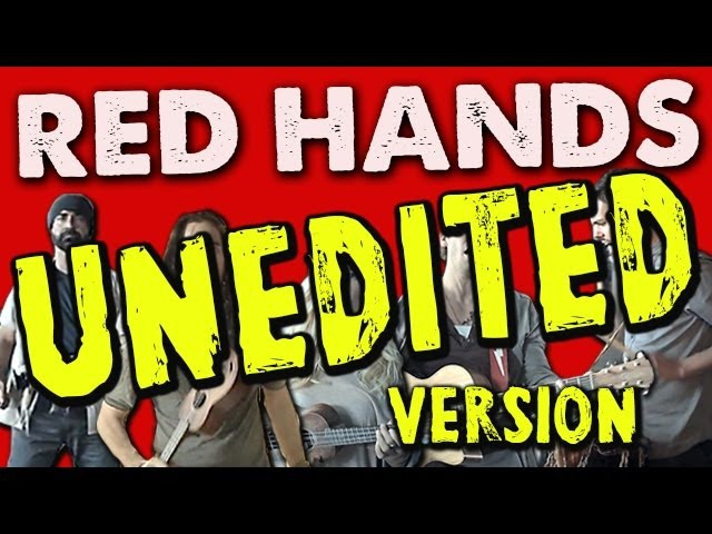 RED HANDS - UNEDITED VERSION! - Walk off the Earth
