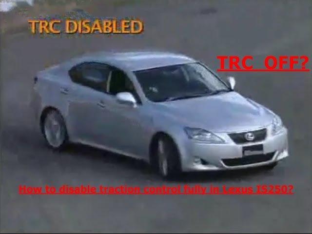 Как отключить полностью TRC на Lexus IS250?