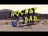 Hockey Dad - Can't Have Them (Official Video)
