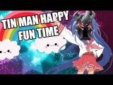 TIN MAN HAPPY FUN TIME