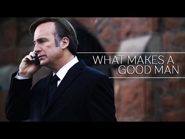 Better Call Saul || What Makes A Good Man?