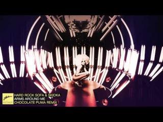 Hard Rock Sofa & Skidka - Arms Around Me (Chocolate Puma Remix)