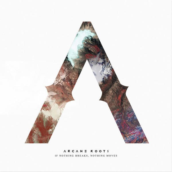 Arcane Roots - If Nothing Breaks, Nothing Moves [single] (2015)