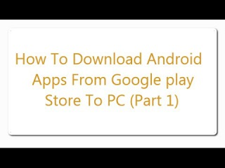 How To Download Android Apps From Google play Store To PC Part 1