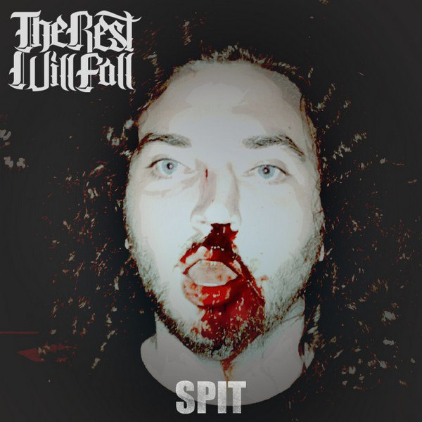 The Rest Will Fall - Spit [single] (2015)