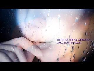 Purple Fog Side feat. Adora Vega - Aimee (De/Vision Cover)