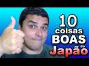 10 Coisas BOAS de Morar no Japão