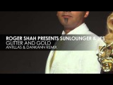 Roger Shah presents Sunlounger &amp JES - Glitter And Gold (Antillas &amp Dankann Remix)