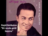 Rəşid Behbudov  - Bir sevda geldi başıma