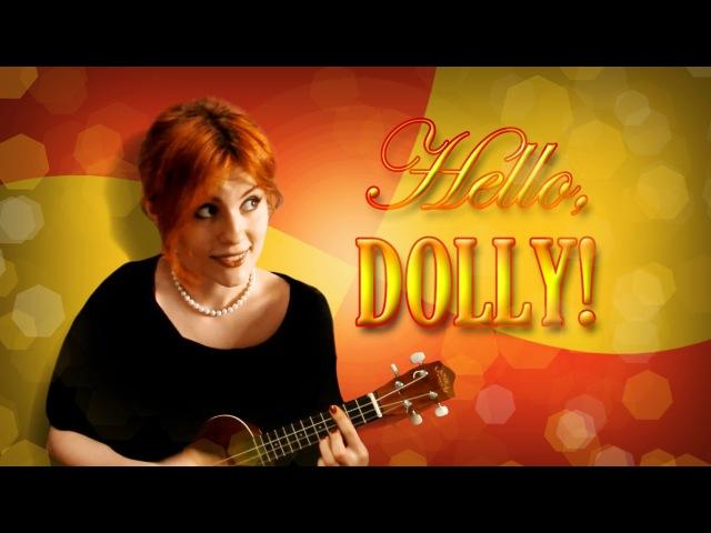 Hello Dolly (Ukulele Cover)