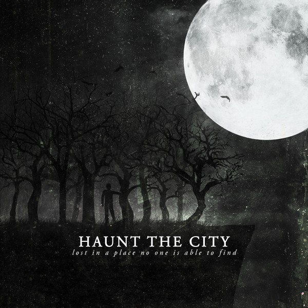 Haunt The City - Lost in a Place No One Is Able to Find (2015)