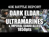 Dark Eldar vs Ultramarines and IG Allies 40K Battle Report LONE SURVIVOR! 7th Edition 1850pts  HD