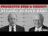Prosecute Bush &amp Cheney! The Real Reasons George &amp Dick Belong Behind Bars Jesse Ventura - OTG