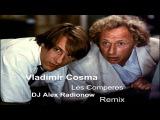 Vladimir Cosma - Les Comperes (DJ Alex Radionow - Remix 2015)