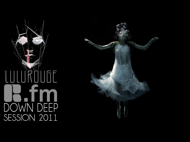 Lulu Rouge Down Deep Session by R.fm