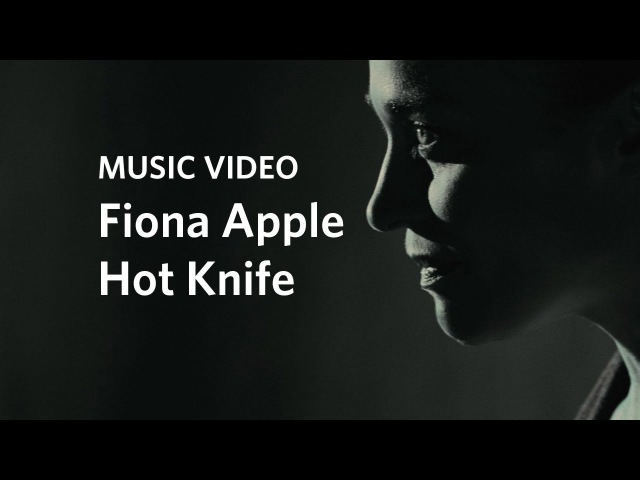 Fiona Apple - Hot Knife Official Music Video)