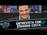 The Noite (27/11/14) - Entrevista com Eduardo Costa