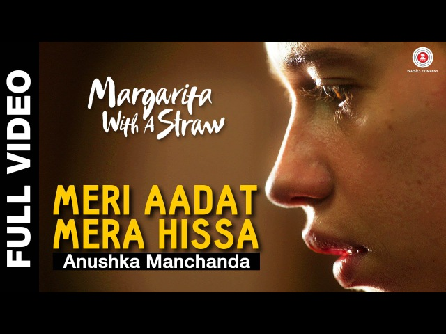 Meri Aadat Mera Hissa Full Video - Margarita With A Straw | Anushka Manchanda | Kalki Koechlin