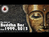 Buddha Bar The Best of Buddha Bar from 1999 to 2015 Downtempo Vocal Chill Out Lounge Tracks 3 HOURS