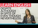 How to express opposing ideas in English despite although nevertheless in spite of
