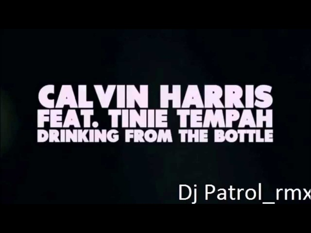 Calvin Harris Drinking From The Bottle feat Tinie Tempah Dj Patrol rmx