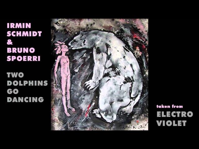 Irmin Schmidt Bruno Spoerri - Two Dolphins Go Dancing [Official Audio]