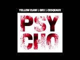 Yellow Claw &amp GRX &amp Cesqeaux - Psycho