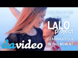 Lalo project feat. DJ MARKA POLA - In this moment (official videoclip)