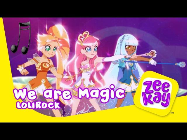 We are Magic | LoliRock | ZeeKay
