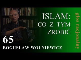 Bogusław Wolniewicz 65 ISLAM: CO Z TYM ZROBIĆ---koniec