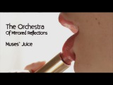 The Orchestra Of Mirrored Reflections - Muses` Juice