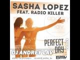 Sasha Lopez feat Radio Killer Perfect Day ( dj andrey lav remix)