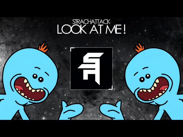 StrachAttack Look at Me ft Mr Meeseeks