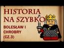 Historia Na Szybko Bolesław I Chrobry cz 3 Historia Polski 6 1013 1025