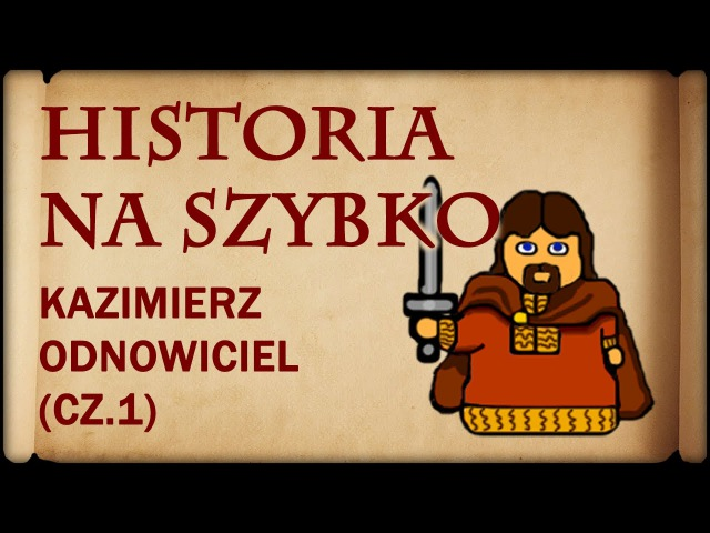 Historia Na Szybko - Kazimierz I Odnowiciel cz.1 (Historia Polski 9) (1034-1039)