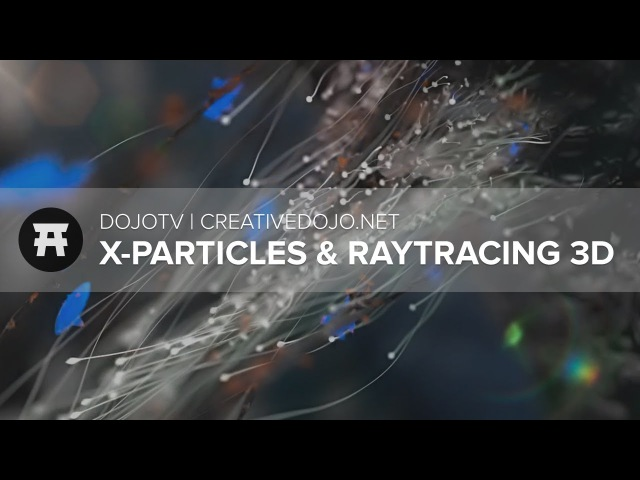 DojoTV: X-Particles, End of Raytracing 3D, and C4D Modeling