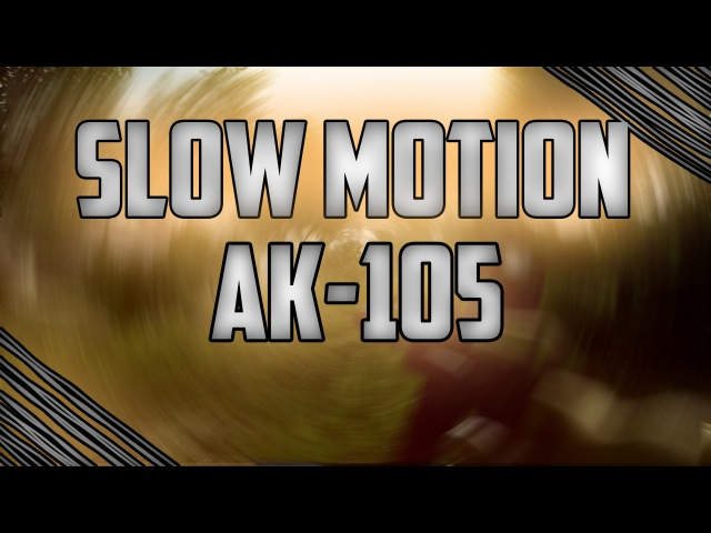 SLOW MOTION AK-105 IN CONTRACT WARS