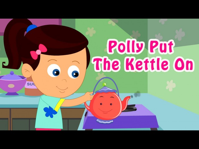 Polly Put The Kettle On - Nursery Rhymes For Kids | Children Song