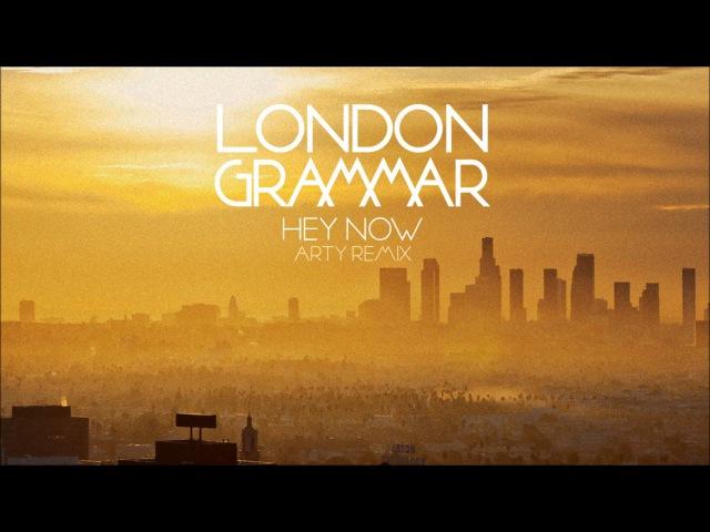 London Grammar Hey Now Arty remix